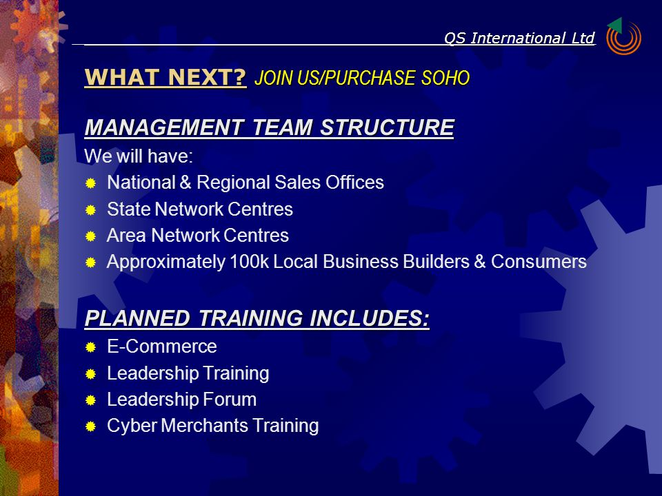 MANAGEMENT TEAM STRUCTURE We will have:  National & Regional Sales Offices  State Network Centres  Area Network Centres  Approximately 100k Local