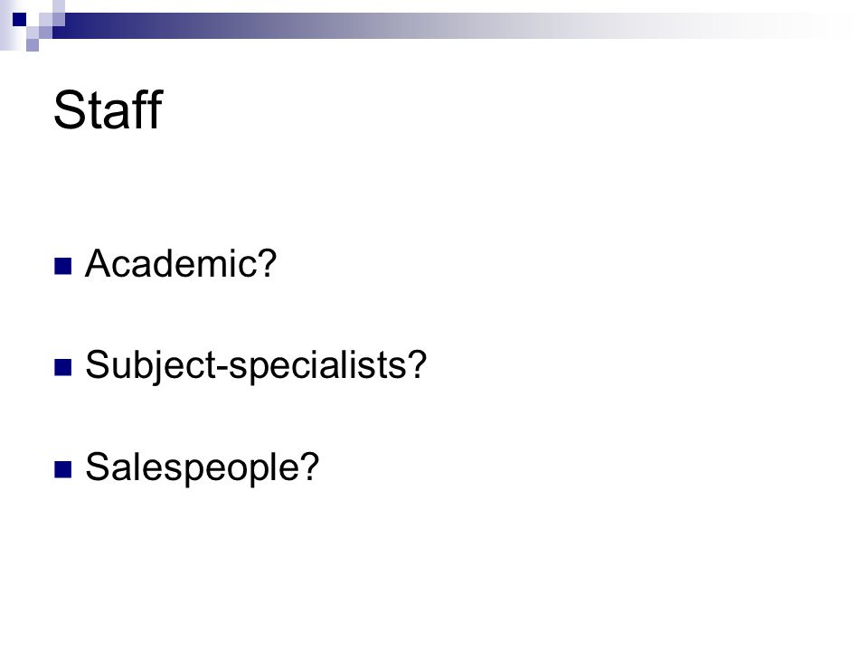 Staff Academic? Subject-specialists? Salespeople?