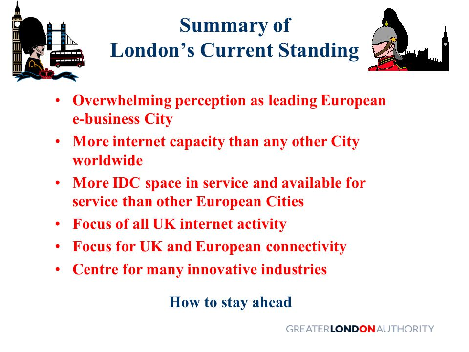 The Treat to London's Position Why is London is a leading e-business centre, on a par with New York and ahead of the rest of Europe.