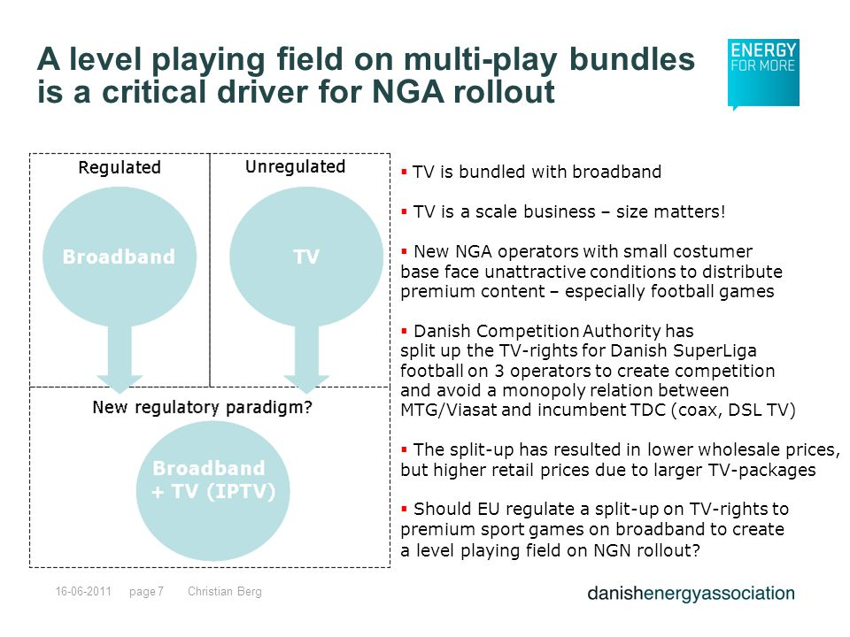 page16-06-2011Christian Berg7 A level playing field on multi-play bundles is a critical driver for NGA rollout  TV is bundled with broadband  TV is a scale business – size matters.