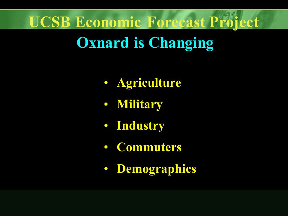 UCSB Economic Forecast Project Oxnard is Changing Agriculture Military Industry Commuters Demographics