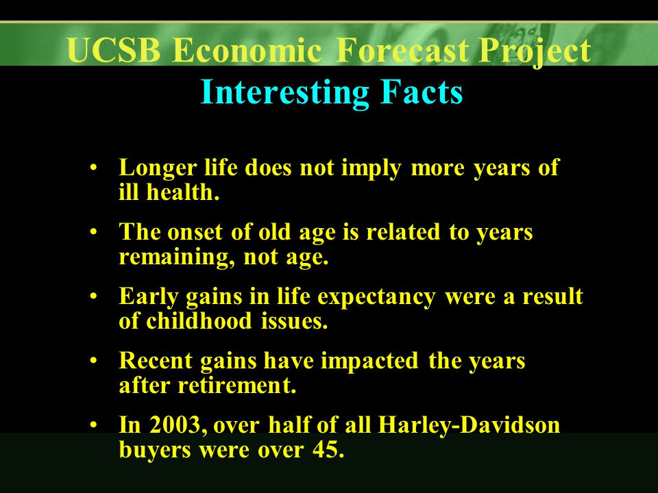 UCSB Economic Forecast Project Interesting Facts Longer life does not imply more years of ill health.