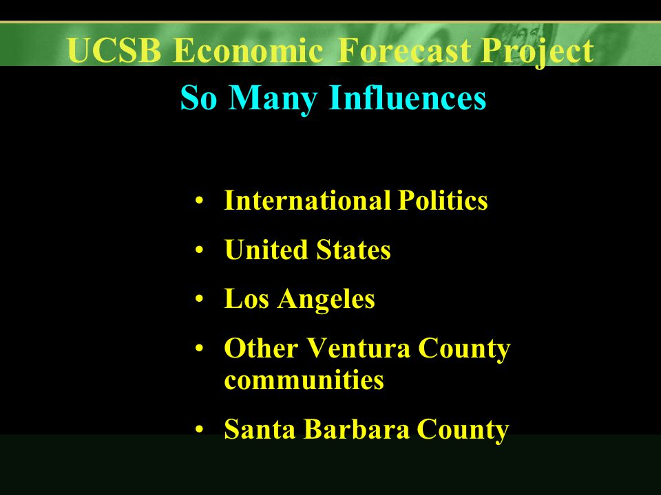 UCSB Economic Forecast Project So Many Influences International Politics United States Los Angeles Other Ventura County communities Santa Barbara County