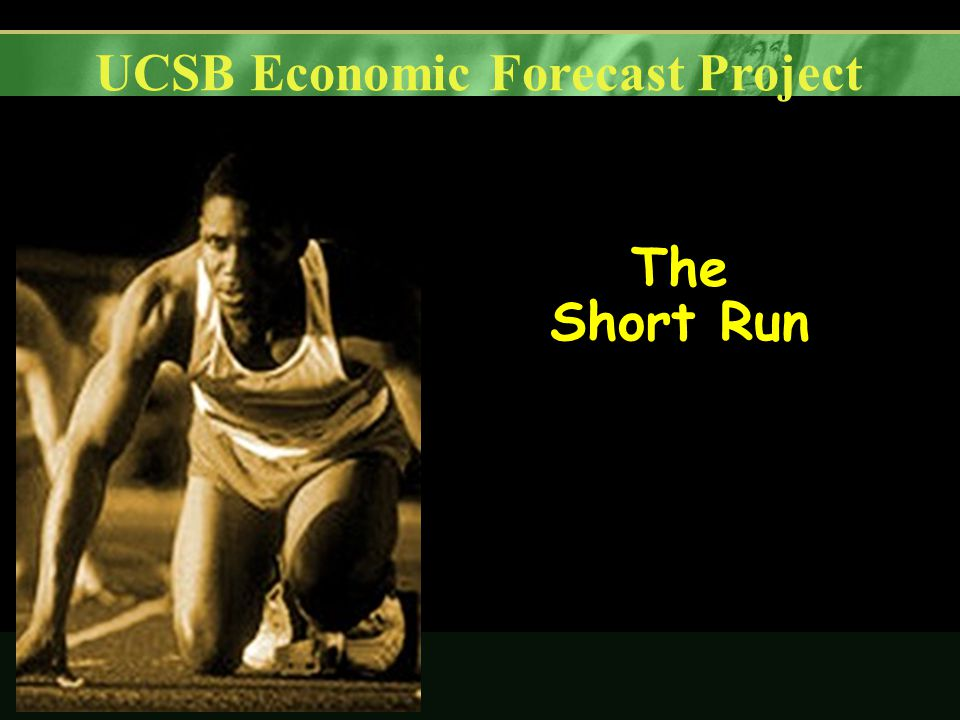 UCSB Economic Forecast Project The Short Run