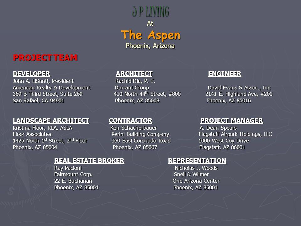 J P LIVING At The Aspen Phoenix, Arizona PROJECT TEAM DEVELOPER ARCHITECT ENGINEER John A.
