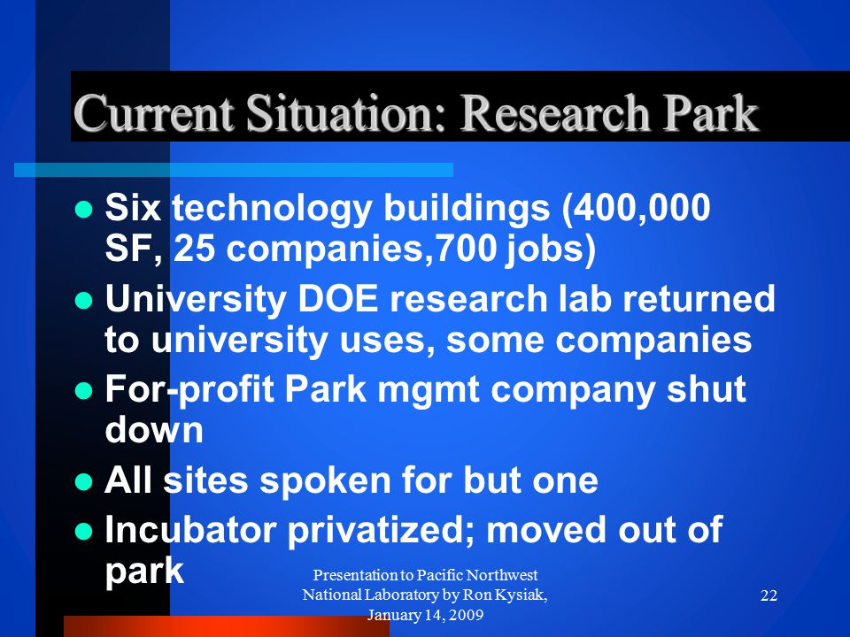 Current Situation: Research Park Six technology buildings (400,000 SF, 25 companies,700 jobs) University DOE research lab returned to university uses,