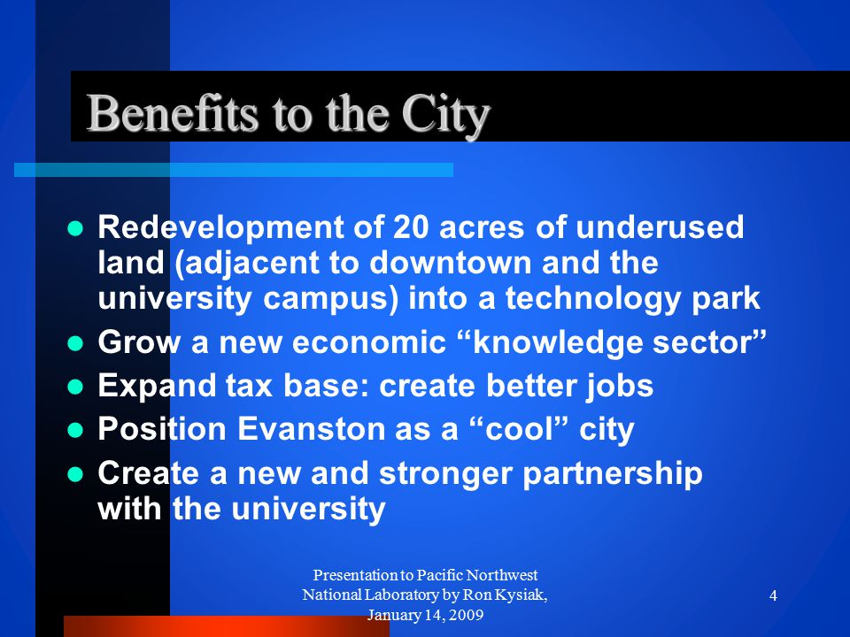 Benefits to the City Benefits to the City Redevelopment of 20 acres of underused land (adjacent to downtown and the university campus) into a technolo