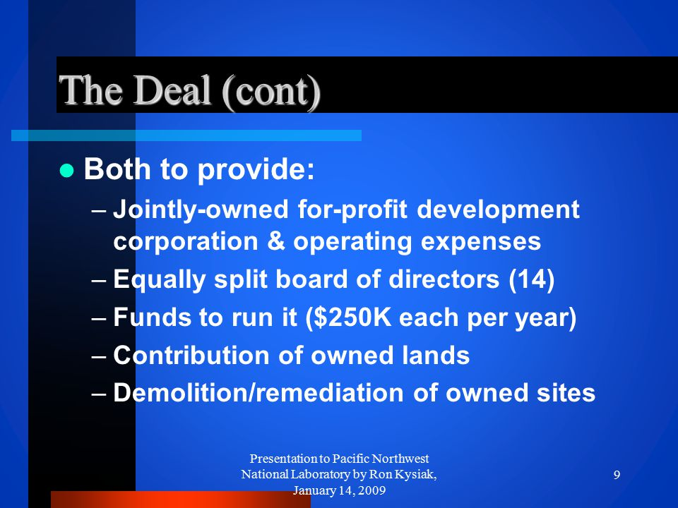 The Deal (cont) Both to provide: –Jointly-owned for-profit development corporation & operating expenses –Equally split board of directors (14) –Funds