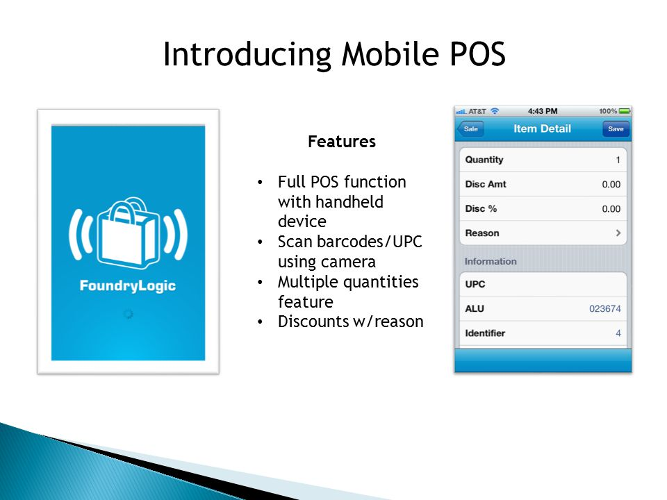 Introducing Mobile POS Features 1.Capture customer data 2.Search inventory 3.Start a new transaction anywhere 123 1 2 3