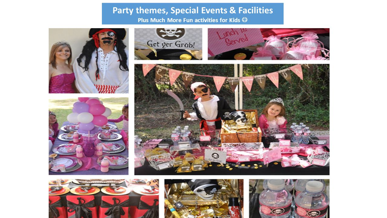 Party themes, Special Events & Facilities Plus Much More Fun activities for Kids