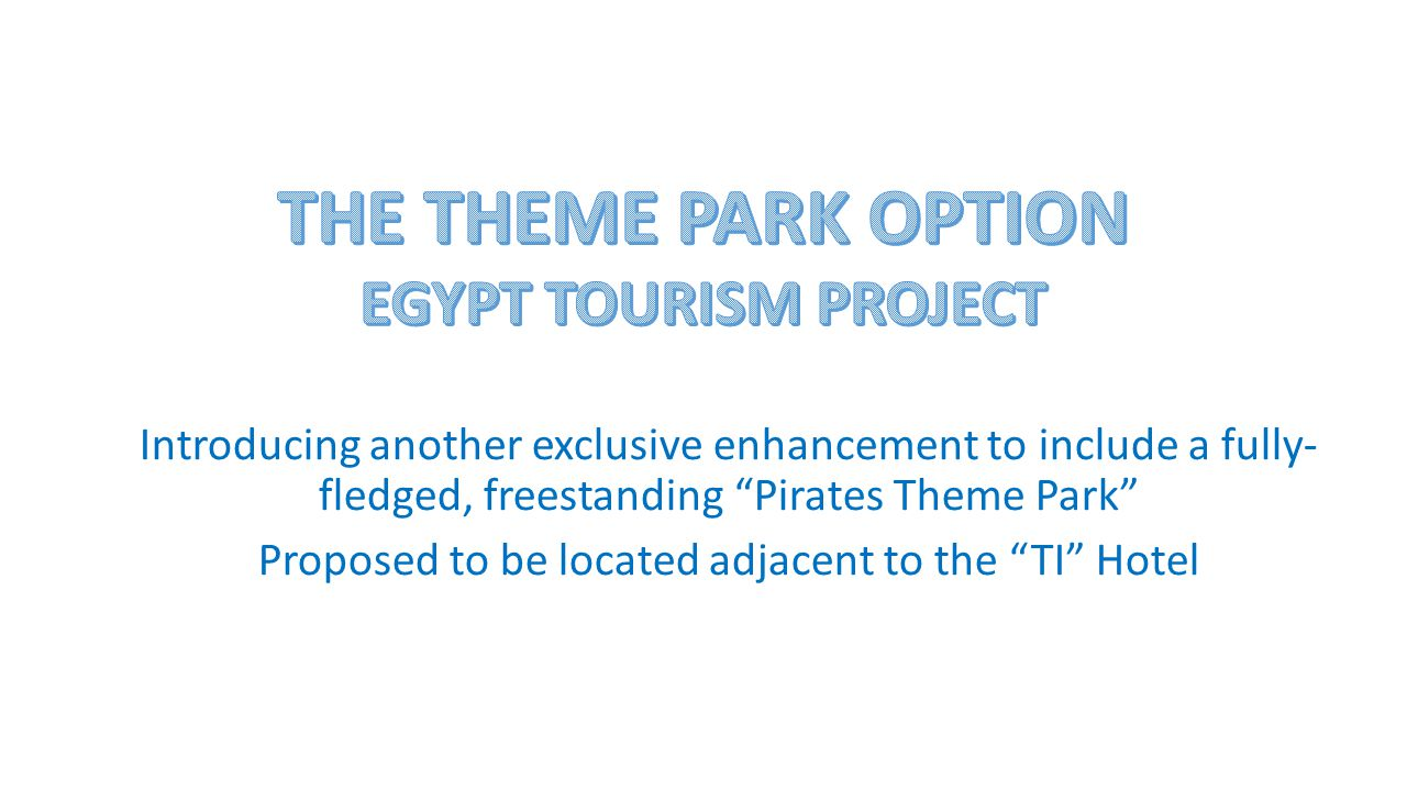 Introducing another exclusive enhancement to include a fully- fledged, freestanding Pirates Theme Park Proposed to be located adjacent to the TI Hotel