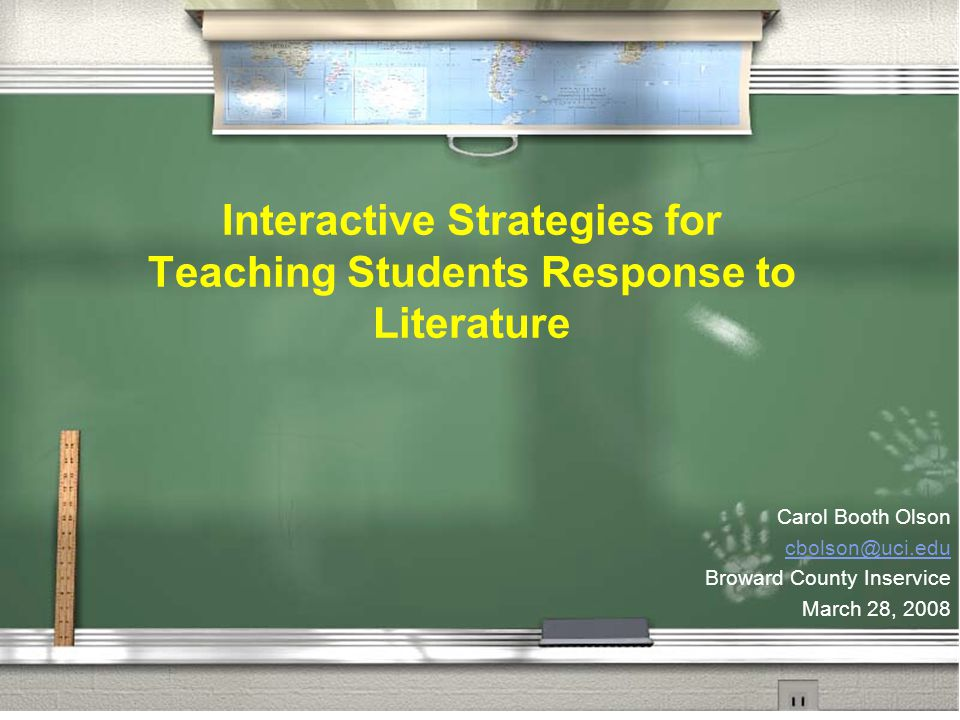 Interactive Strategies for Teaching Students Response to Literature Carol Booth Olson cbolson@uci.edu Broward County Inservice March 28, 2008