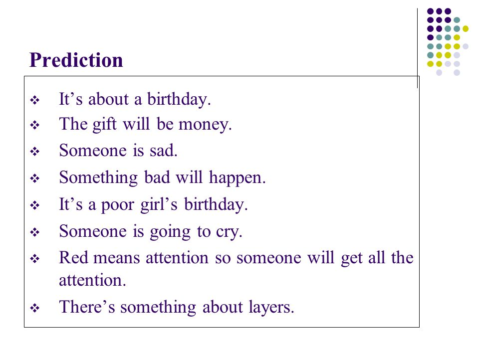 Prediction  It's about a birthday.  The gift will be money.