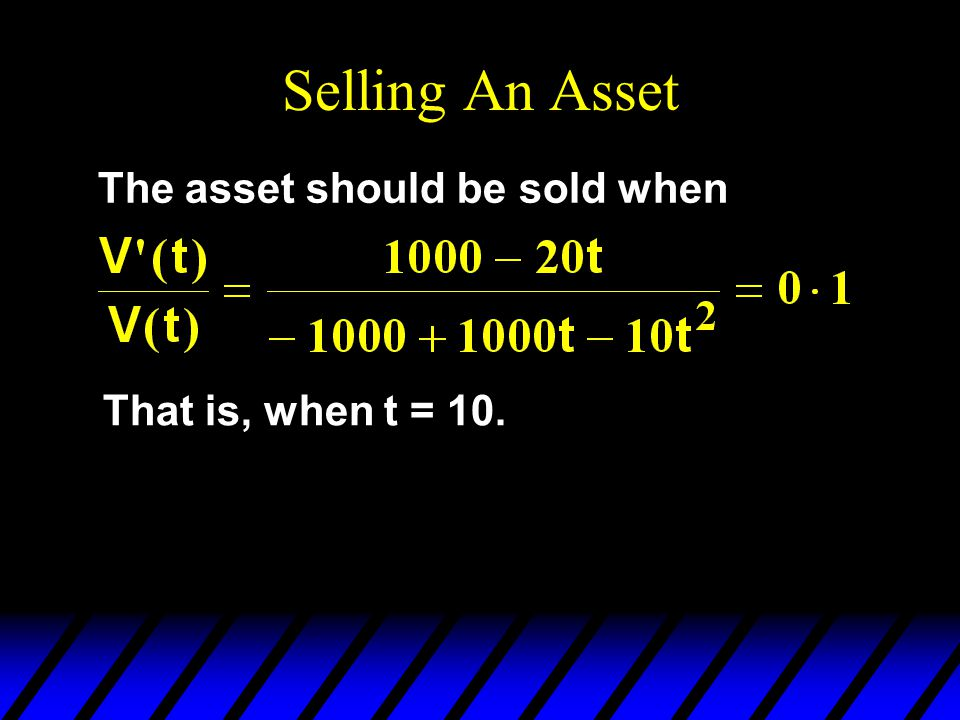 Selling An Asset The asset should be sold when That is, when t = 10.