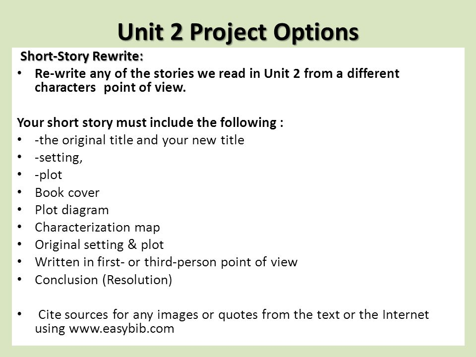 Unit 2 Project Options Short-Story Rewrite: Short-Story Rewrite: Re-write any of the stories we read in Unit 2 from a different characters point of view.