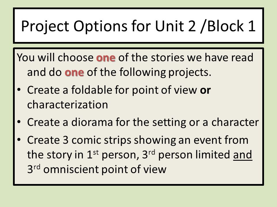 Project Options for Unit 2 /Block 1 one one You will choose one of the stories we have read and do one of the following projects.