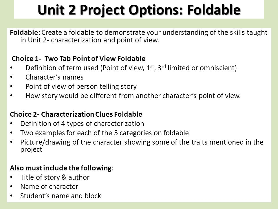 Unit 2 Project Options: Foldable Foldable: Create a foldable to demonstrate your understanding of the skills taught in Unit 2- characterization and point of view.