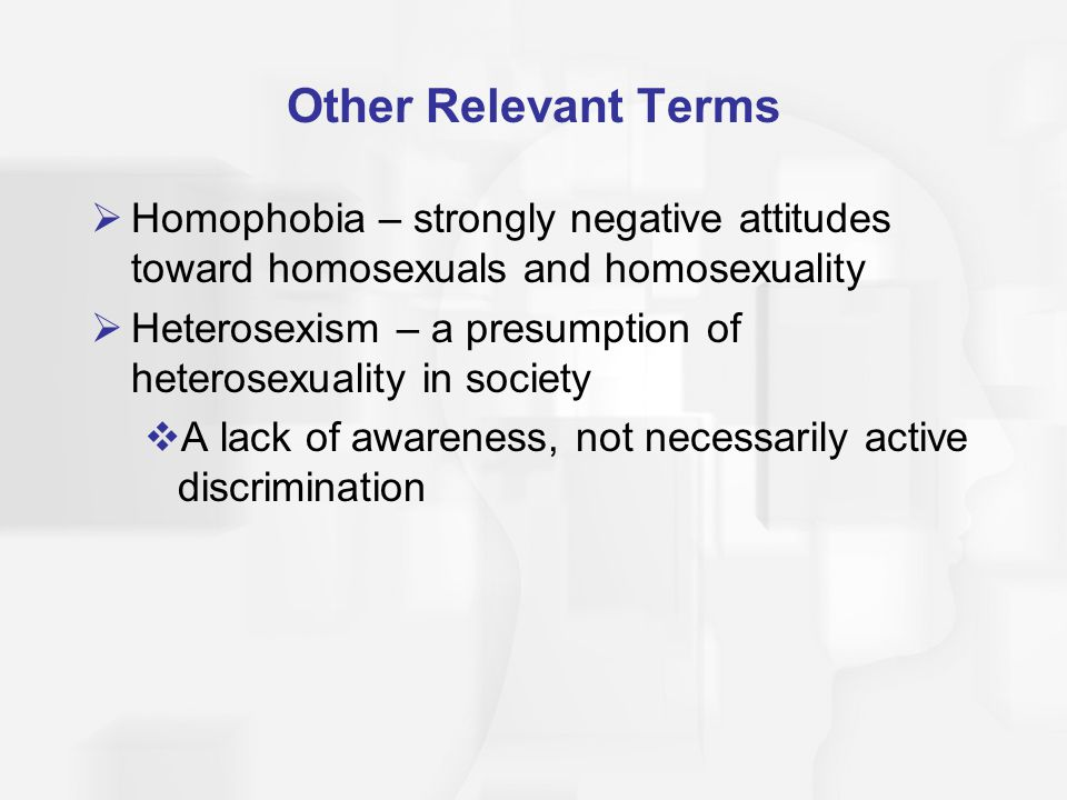 Coming Out to Self and Others  Coming out – establishing a personal identity and communicating that to others  First need to recognize sexual orientation within oneself, then tell family, friends, public  Sexual orientation awareness usually occurs between 8 and 9, although coming out to others is typically at 18 for women & men Continued …