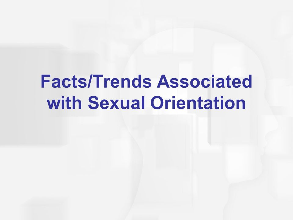 Distinguishing Between Experimentation and Orientation  People vary greatly in sexual behavior, fantasies, self-concepts, and emotional attachments – each contributes to sexual orientation  Sexual experimentation and sexual orientation are two different things