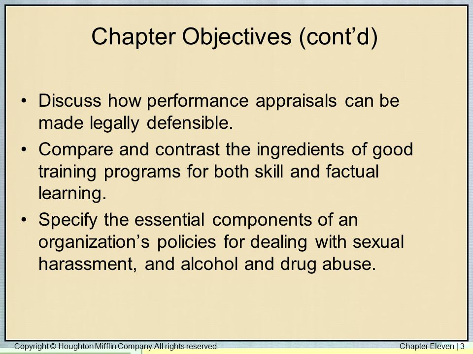 Copyright © Houghton Mifflin Company. All rights reserved.Chapter Eleven | 3 Chapter Objectives (cont'd) Discuss how performance appraisals can be mad