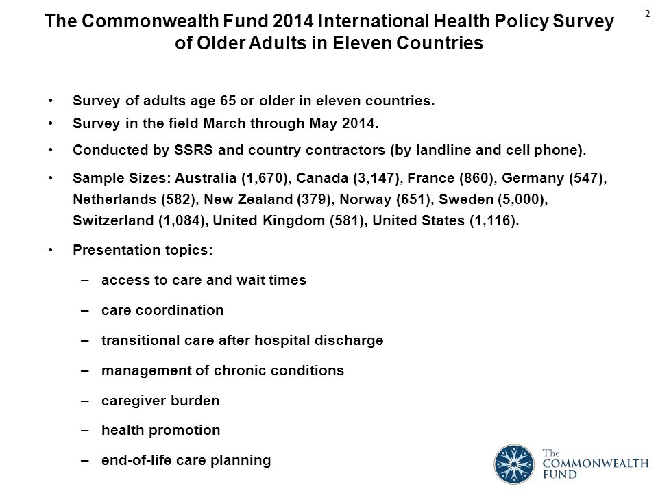 The Commonwealth Fund 2014 International Health Policy Survey of Older Adults in Eleven Countries Survey of adults age 65 or older in eleven countries.