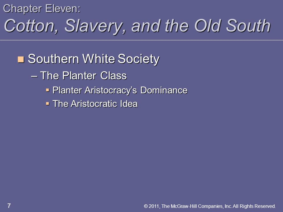 Chapter Eleven: Cotton, Slavery, and the Old South Southern White Society Southern White Society –The Planter Class  Planter Aristocracy's Dominance