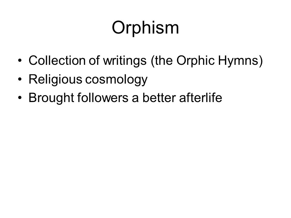 Collection of writings (the Orphic Hymns) Religious cosmology Brought followers a better afterlife