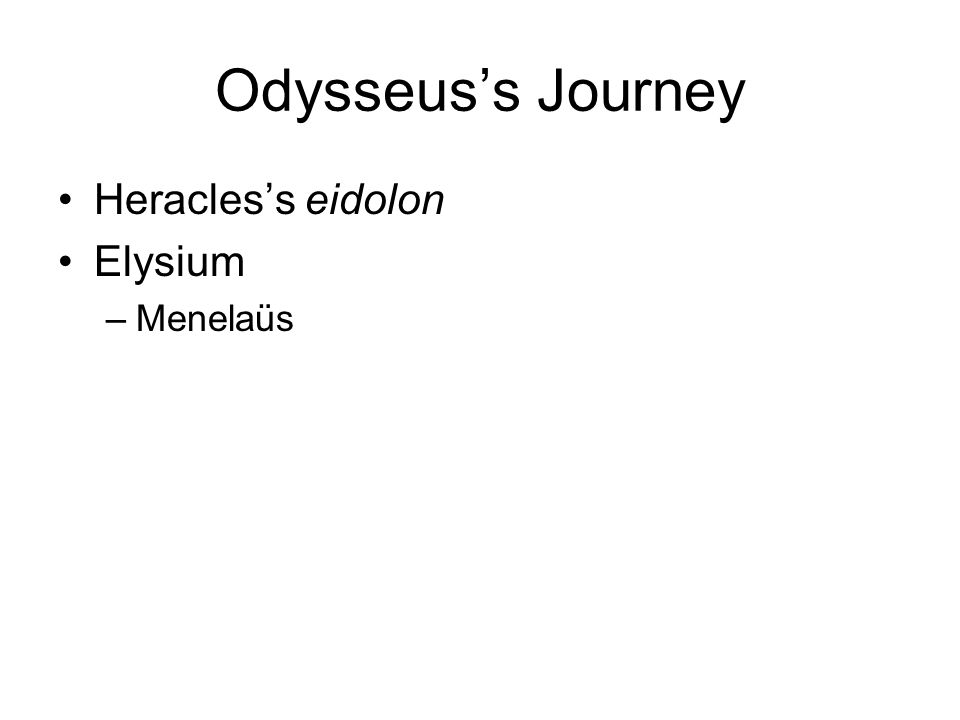 Odysseus's Journey Heracles's eidolon Elysium –Menelaüs