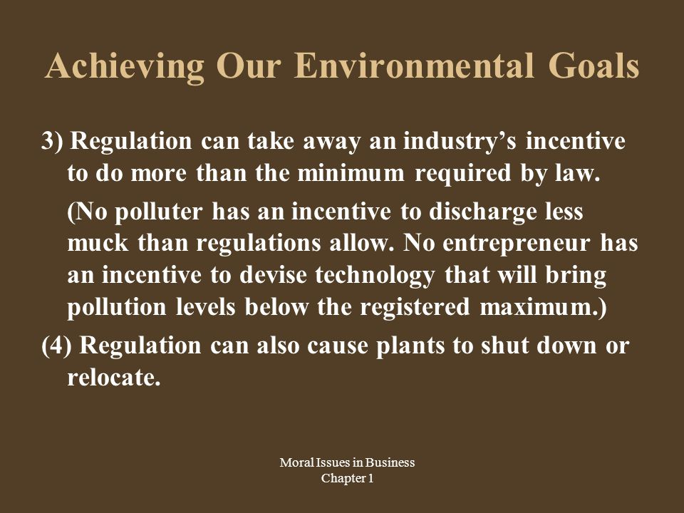 Achieving Our Environmental Goals 3) Regulation can take away an industry's incentive to do more than the minimum required by law.