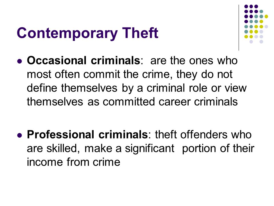 Contemporary Theft Occasional criminals: are the ones who most often commit the crime, they do not define themselves by a criminal role or view themse