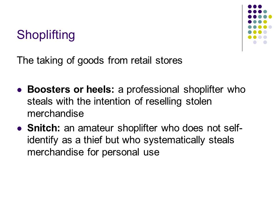 Strategies for Controlling Shoplifting Merchant privilege laws : legislation that protects retailers and their employees from lawsuits if they arrest and detain a suspected shoplifter on reasonable grounds Target removal strategy: displaying dummy or disabled goods while the real merchandise is kept under lock and key Target hardening strategy: locking goods in place or having them monitored by electronic systems