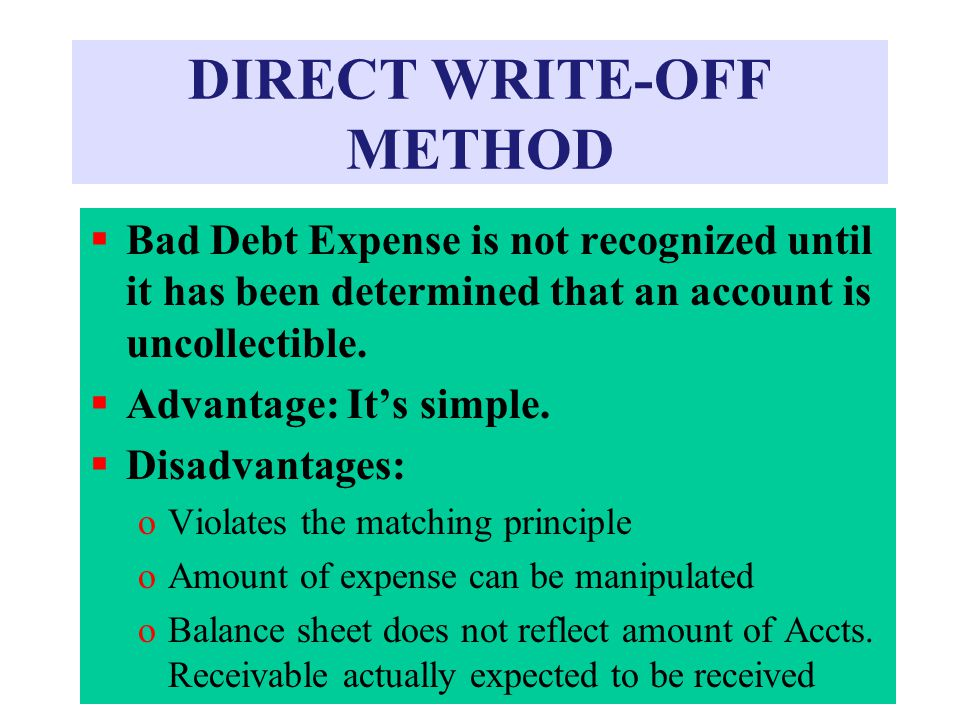 DIRECT WRITE-OFF METHOD  Bad Debt Expense is not recognized until it has been determined that an account is uncollectible.