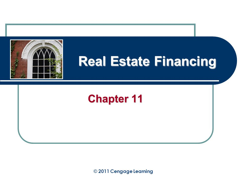 Real Estate Financing Chapter 11 © 2011 Cengage Learning