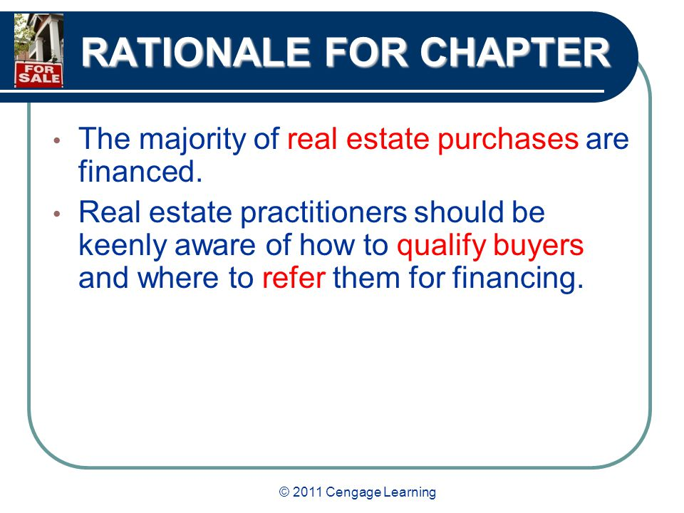 RATIONALE FOR CHAPTER The majority of real estate purchases are financed.