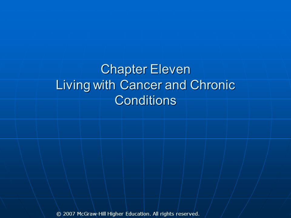 © 2007 McGraw-Hill Higher Education. All rights reserved. Chapter Eleven Living with Cancer and Chronic Conditions