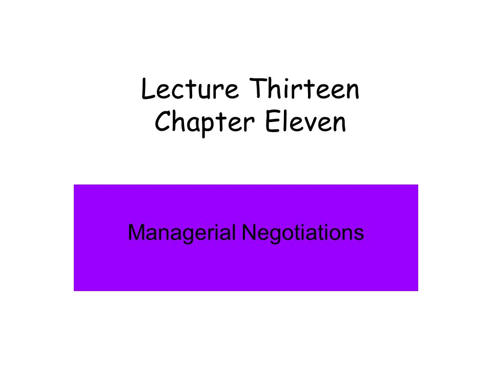 Lecture Thirteen Chapter Eleven Managerial Negotiations