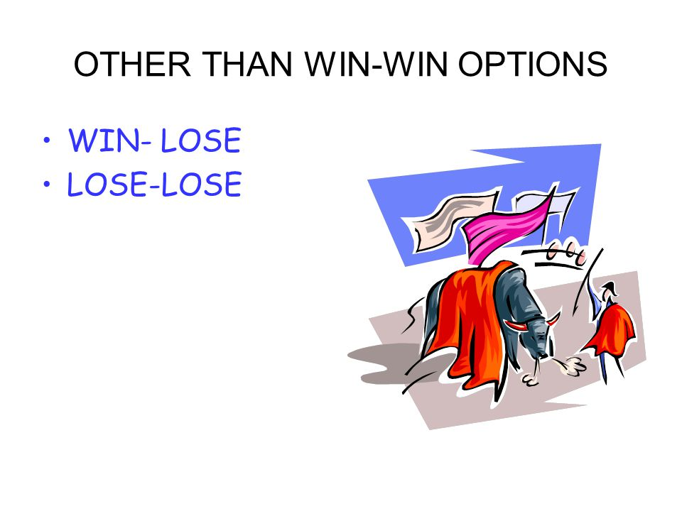 OTHER THAN WIN-WIN OPTIONS WIN- LOSE LOSE-LOSE