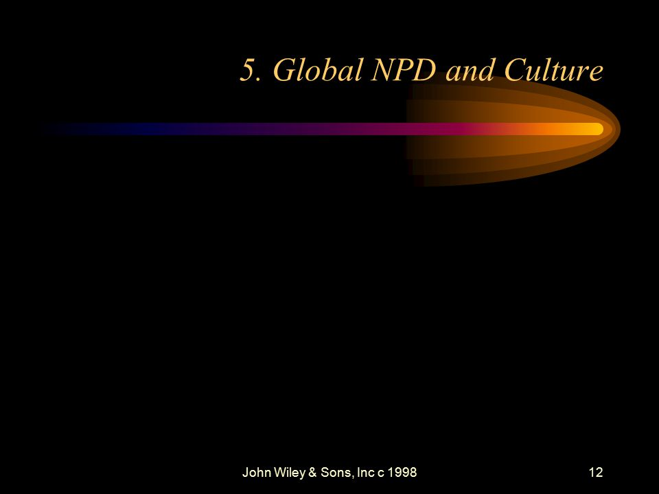 John Wiley & Sons, Inc c 199812 5. Global NPD and Culture