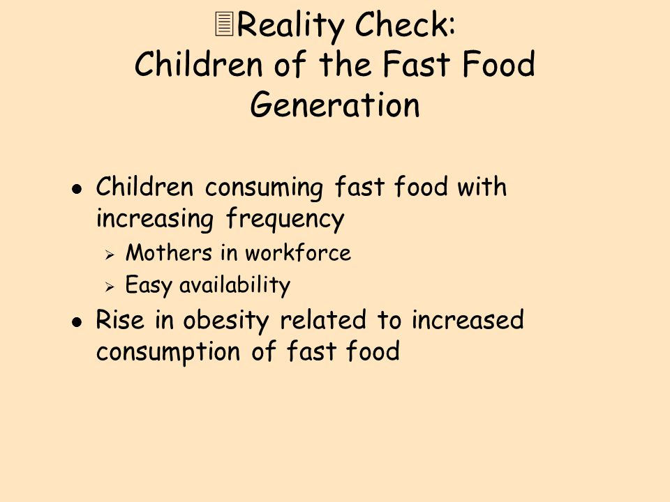 l Children get an abundance of fat and sodium and empty calories l Due to children's increased consumption of fast food it is important that the caregiver provide nutritious meals and help children make better choices