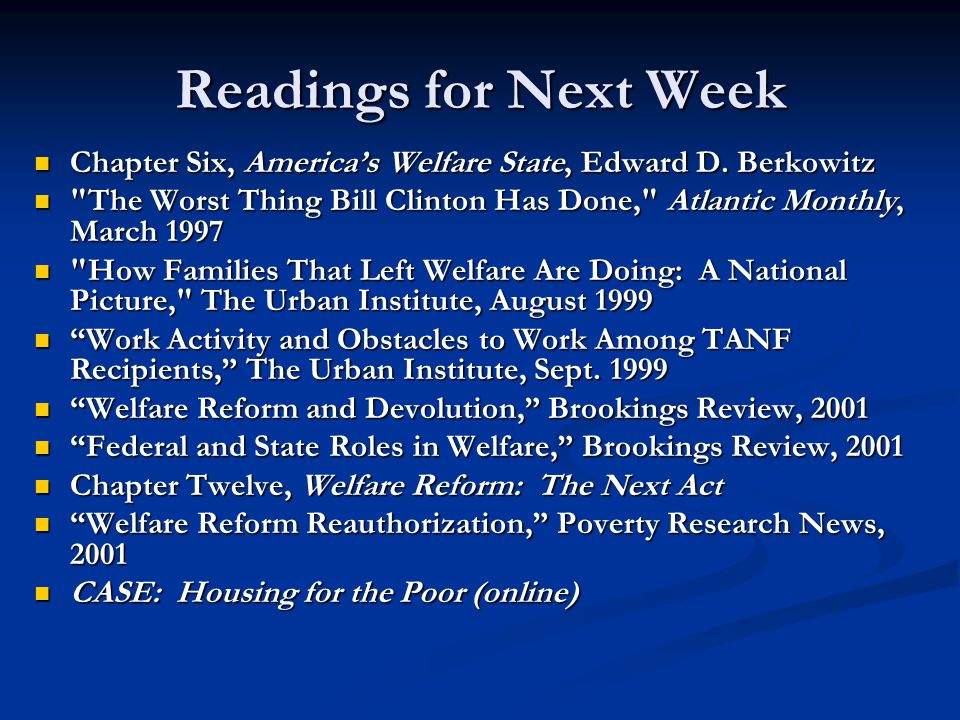 Readings for Next Week Chapter Six, America's Welfare State, Edward D.