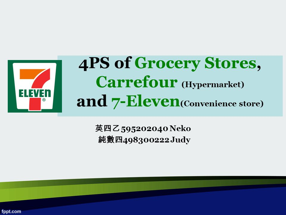 4PS of Grocery Stores, Carrefour (Hypermarket) and 7-Eleven (Convenience store) 英四乙 595202040 Neko 純數四 498300222 Judy