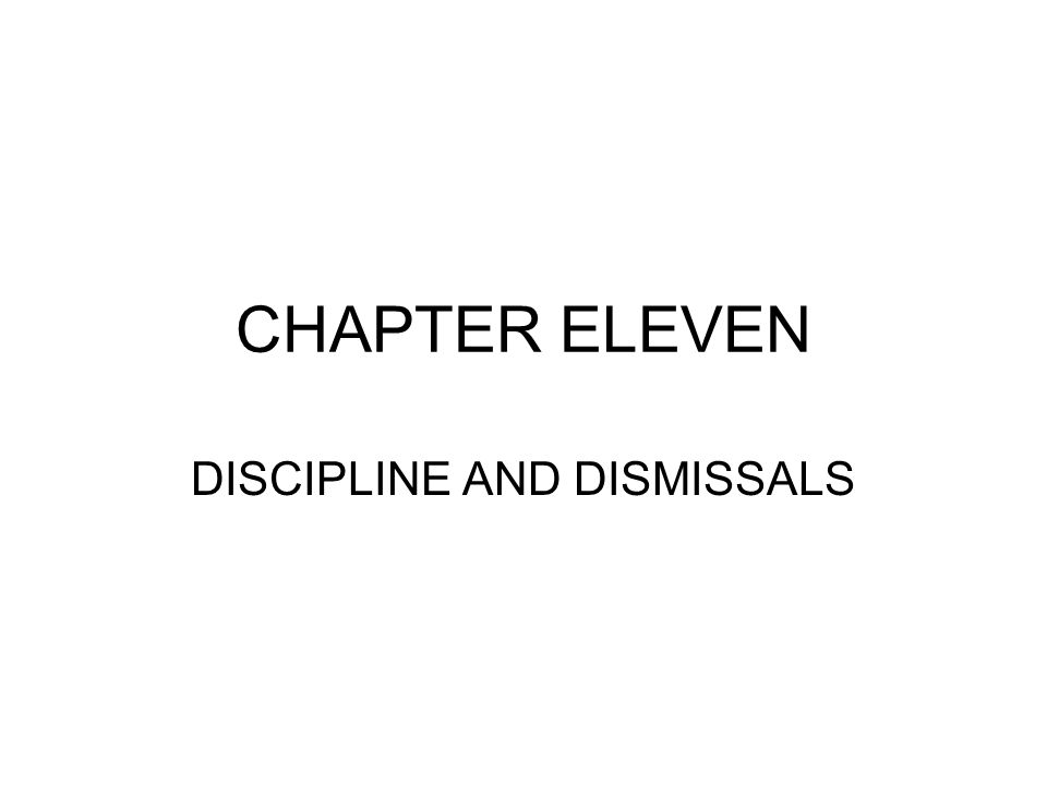 CHAPTER ELEVEN DISCIPLINE AND DISMISSALS