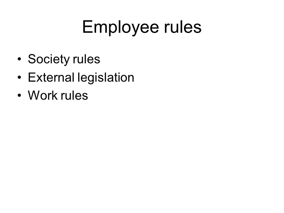 Employee rules Society rules External legislation Work rules