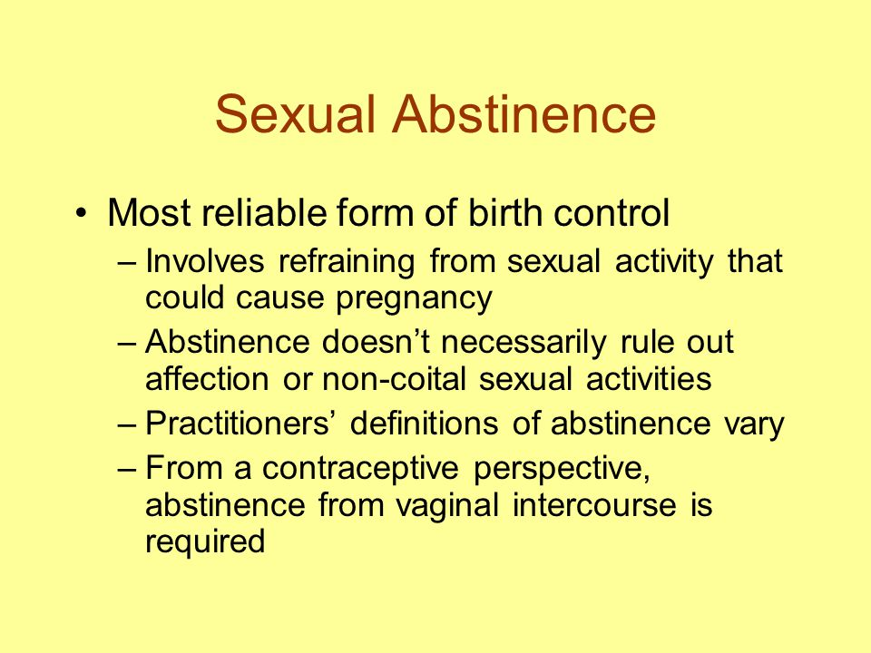 Sexual Abstinence Most reliable form of birth control –Involves refraining from sexual activity that could cause pregnancy –Abstinence doesn't necessa