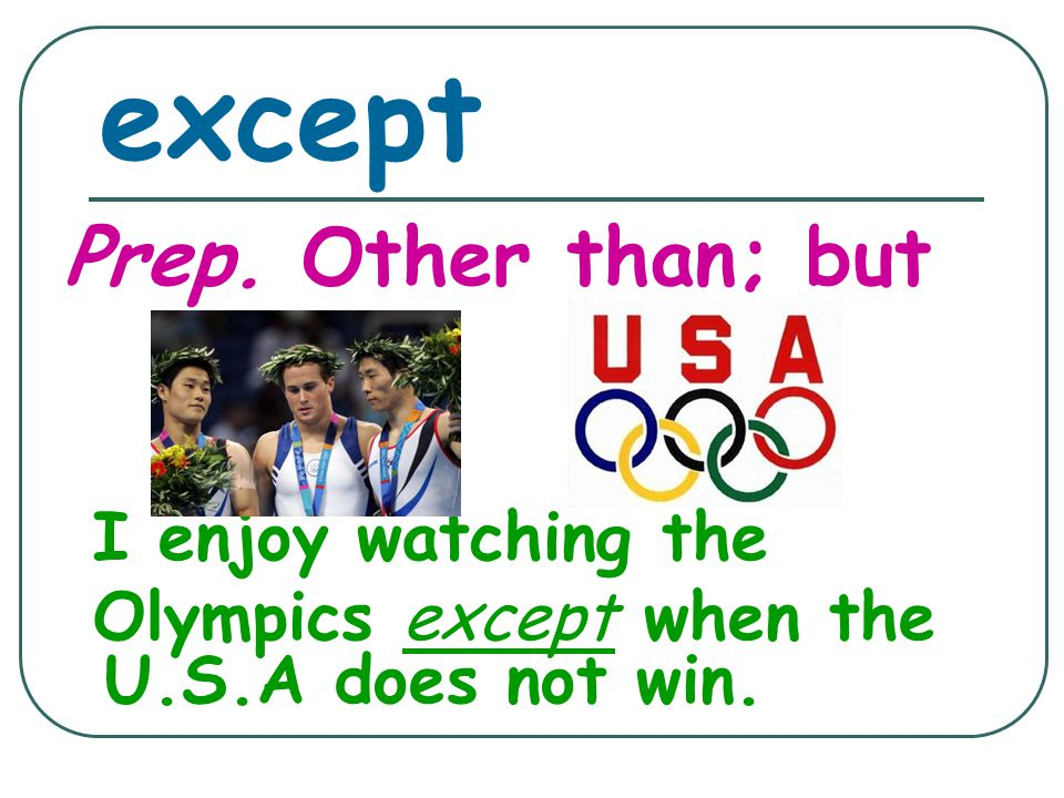 except Prep. Other than; but I enjoy watching the Olympics except when the U.S.A does not win.
