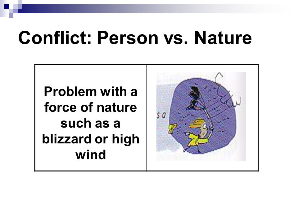 Conflict: Person vs. Nature Problem with a force of nature such as a blizzard or high wind