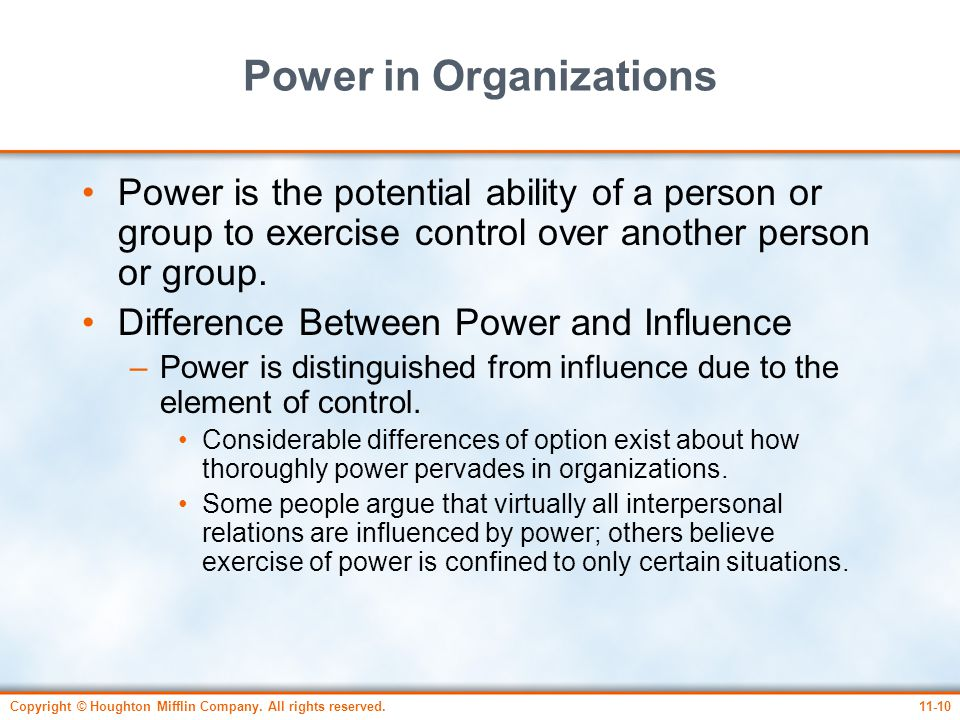 Copyright © Houghton Mifflin Company. All rights reserved.11-10 Power in Organizations Power is the potential ability of a person or group to exercise