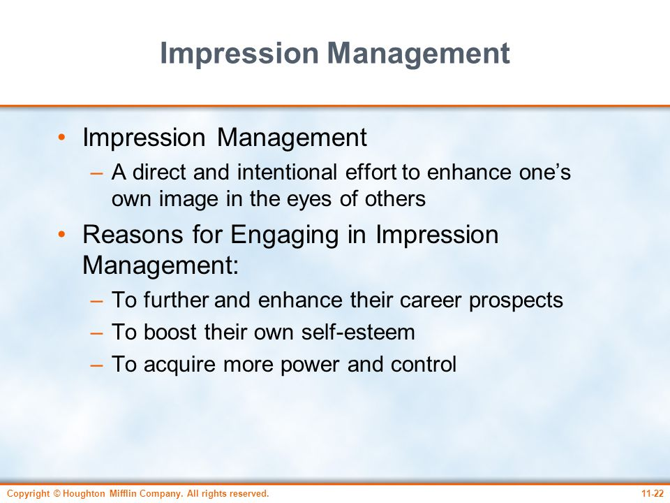Copyright © Houghton Mifflin Company. All rights reserved.11-22 Impression Management –A direct and intentional effort to enhance one's own image in t