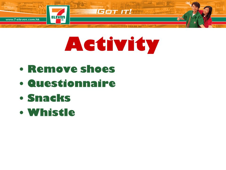 Remove shoes Questionnaire Snacks Whistle Activity
