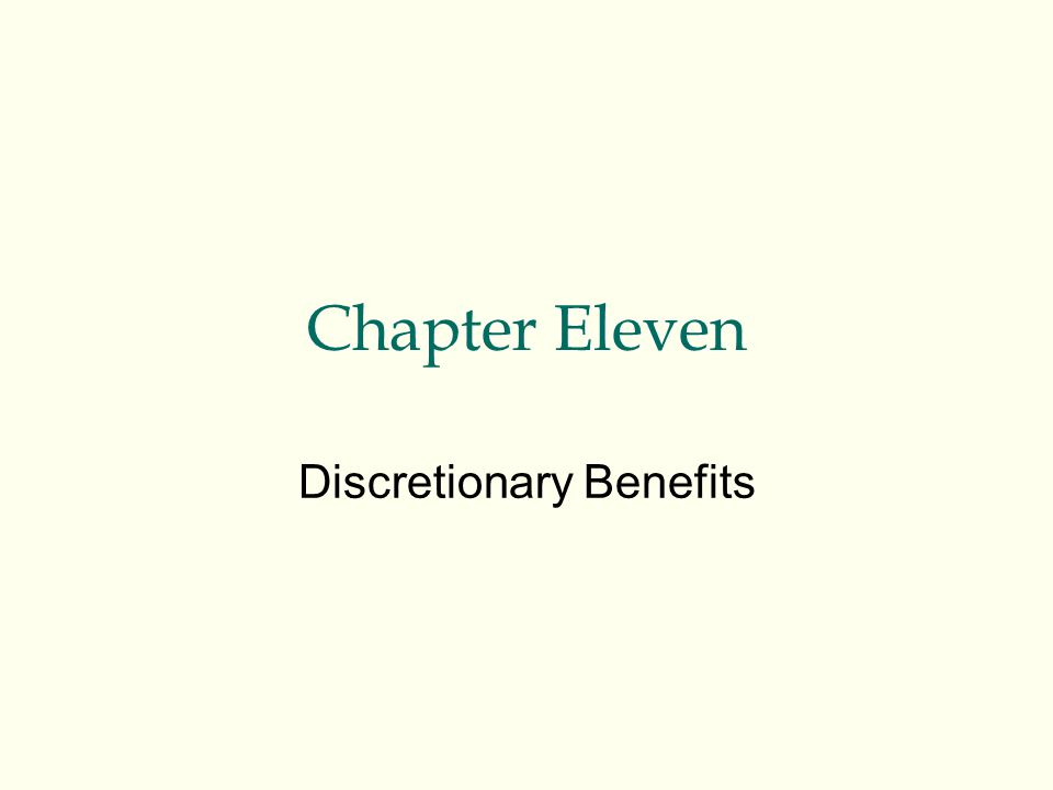 Chapter Eleven Discretionary Benefits